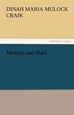 Mistress and Maid by Dinah Maria Mulock Craik