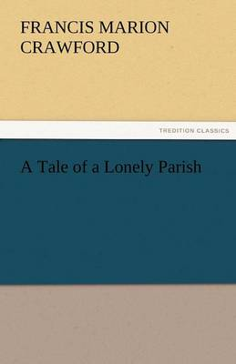 A Tale of a Lonely Parish by F Marion Crawford