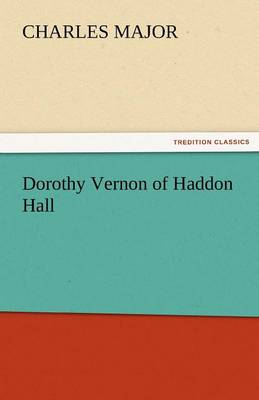 Dorothy Vernon of Haddon Hall by Deceased Charles Major