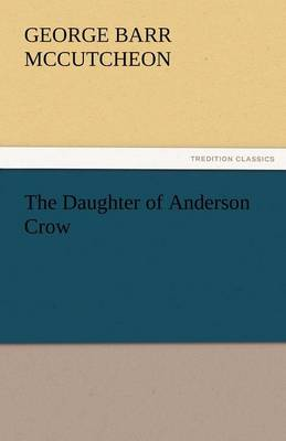 The Daughter of Anderson Crow by Deceased George Barr McCutcheon