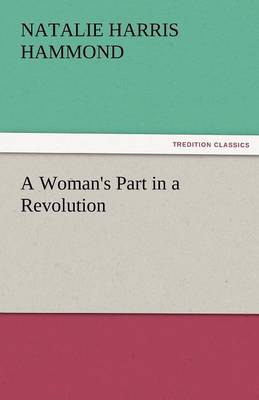 A Woman's Part in a Revolution by Natalie Harris Hammond