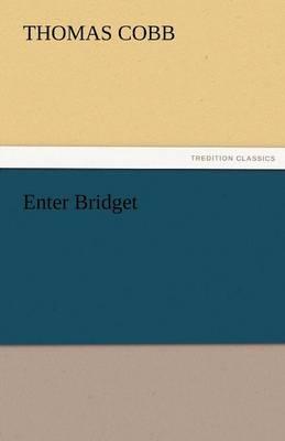 Enter Bridget by Mr Thomas Cobb