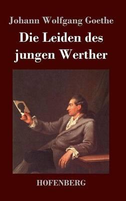 Die Leiden Des Jungen Werther by Johann Wolfgang Goethe