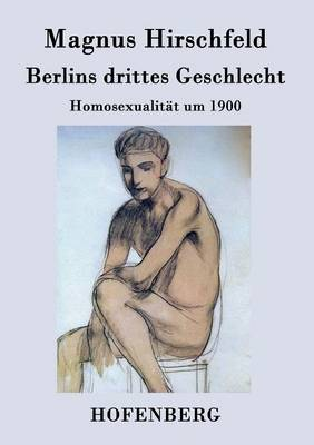 Berlins Drittes Geschlecht by Magnus Hirschfeld