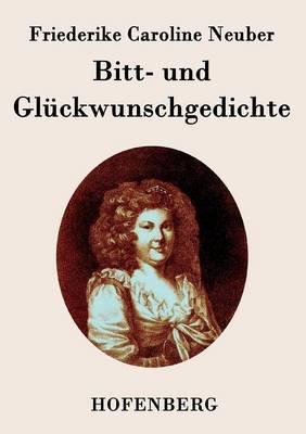 Bitt- Und Gluckwunschgedichte by Friederike Caroline Neuber