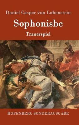 Sophonisbe by Daniel Casper Von Lohenstein