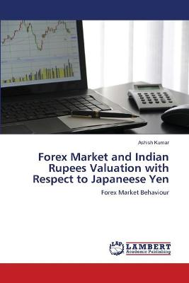 Forex Market and Indian Rupees Valuation with Respect to Japaneese Yen by Ashish Kumar