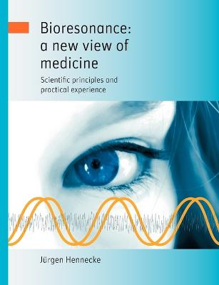 Bioresonance A New View of Medicine by J Rgen Hennecke