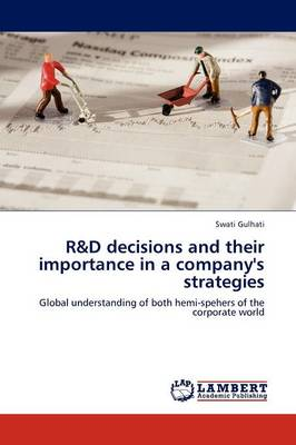 R&d Decisions and Their Importance in a Company's Strategies by Swati Gulhati