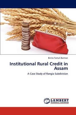 Institutional Rural Credit in Assam by Binita Tamuli Barman