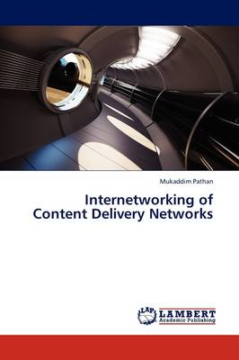 Internetworking of Content Delivery Networks by Mukaddim (Commonwealth Scientific and Industrial Research Organization (CSIRO), Australia Australian National Universit Pathan