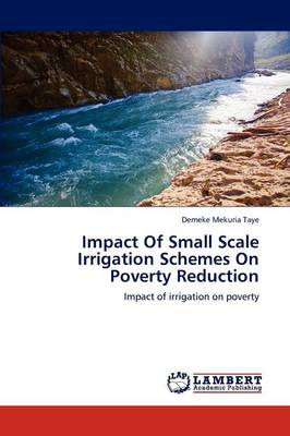 Impact of Small Scale Irrigation Schemes on Poverty Reduction by Demeke Mekuria Taye