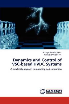 Dynamics and Control of Vsc-Based Hvdc Systems by Rodrigo Teixeira Pinto, Piergiovanni La Seta