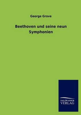 Beethoven Und Seine Neun Symphonien by George, Sir Grove