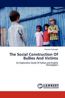 The Social Construction of Bullies and Victims by Fiamma Terenghi