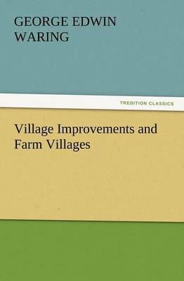 Village Improvements and Farm Villages by George E, Jr. Waring