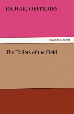 The Toilers of the Field by Richard Jefferies