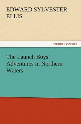 The Launch Boys' Adventures in Northern Waters by Edward Sylvester Ellis