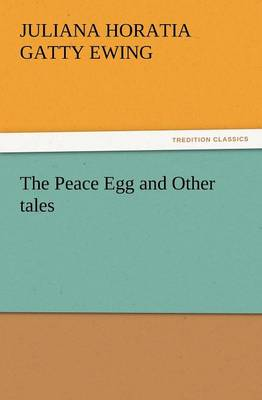 The Peace Egg and Other Tales by Juliana Horatia Gatty Ewing