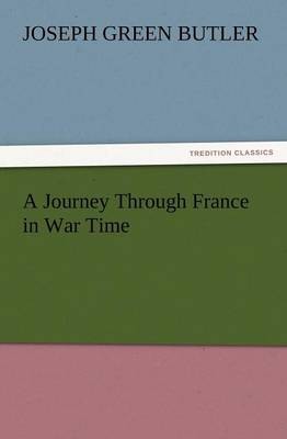 A Journey Through France in War Time by Joseph G, Jr. Butler