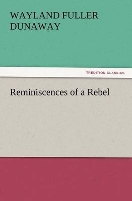 Reminiscences of a Rebel by Wayland Fuller Dunaway