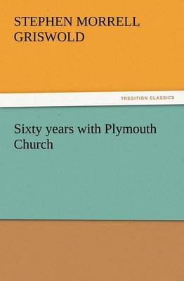 Sixty Years with Plymouth Church by Stephen Morrell Griswold
