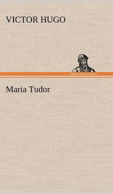 Maria Tudor by Victor Hugo