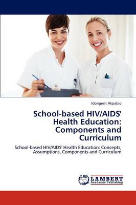 School-Based HIV/AIDS' Health Education Components and Curriculum by Idongesit Akpabio