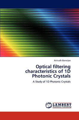 Optical Filtering Characteristics of 1d Photonic Crystals by Anirudh Banerjee
