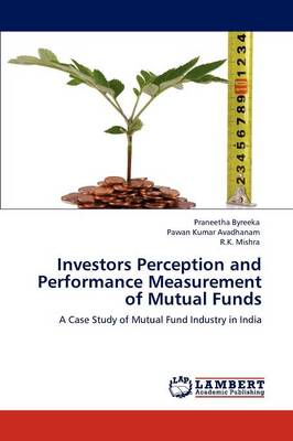 Investors Perception and Performance Measurement of Mutual Funds by Praneetha Byreeka