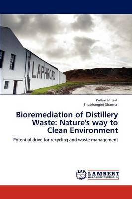 Bioremediation of Distillery Waste Nature's Way to Clean Environment by Pallavi Mittal, Shubhangini Sharma