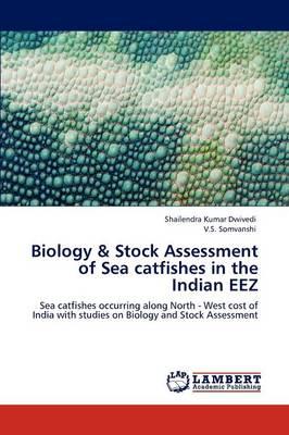 Biology & Stock Assessment of Sea Catfishes in the Indian Eez by Shailendra Kumar Dwivedi, V S Somvanshi