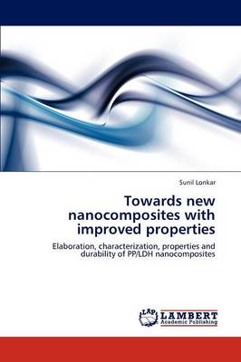 Towards New Nanocomposites with Improved Properties by Sunil Lonkar