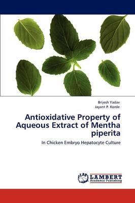 Antioxidative Property of Aqueous Extract of Mentha Piperita by Brijesh Yadav, Jayant P Korde