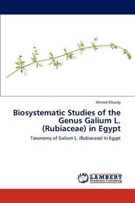 Biosystematic Studies of the Genus Galium L. (Rubiaceae) in Egypt by Ahmed Elkordy