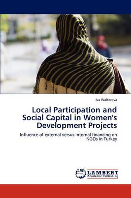 Local Participation and Social Capital in Women's Development Projects by Iva Walterova