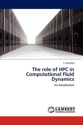 The Role of HPC in Computational Fluid Dynamics by S Jamshed