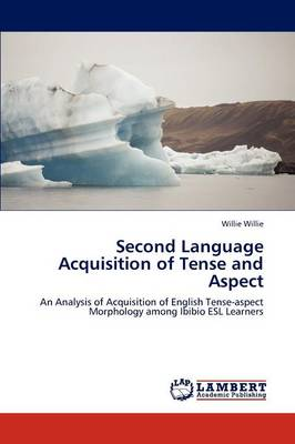 Second Language Acquisition of Tense and Aspect by Willie Willie