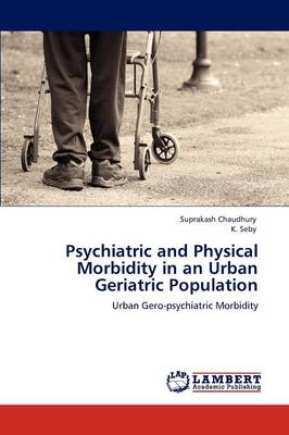 Psychiatric and Physical Morbidity in an Urban Geriatric Population by Suprakash Chaudhury
