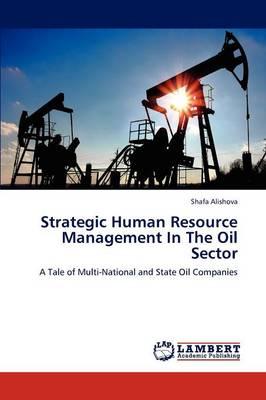 Strategic Human Resource Management in the Oil Sector by Shafa Alishova