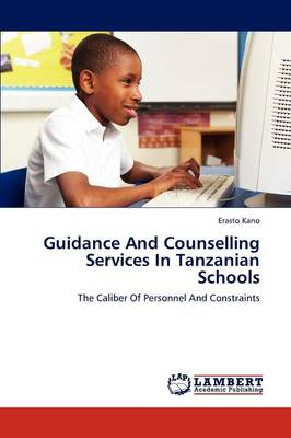 Guidance and Counselling Services in Tanzanian Schools by Erasto Kano