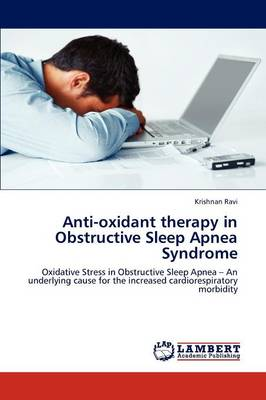 Anti-Oxidant Therapy in Obstructive Sleep Apnea Syndrome by Krishnan Ravi