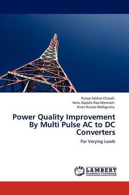 Power Quality Improvement by Multi Pulse AC to DC Converters by Punya Sekhar Chavali