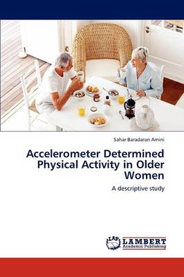 Accelerometer Determined Physical Activity in Older Women by Sahar Baradaran Amini