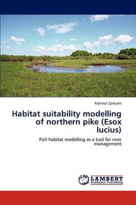 Habitat Suitability Modelling of Northern Pike (Esox Lucius) by Rahmat Zarkami