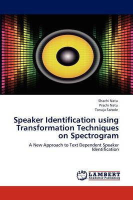 Speaker Identification Using Transformation Techniques on Spectrogram by Shachi Natu, Prachi Natu, Tanuja Sarode
