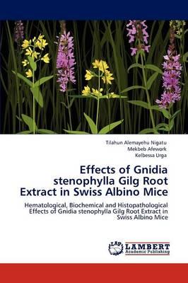 Effects of Gnidia Stenophylla Gilg Root Extract in Swiss Albino Mice by Tilahun Alemayehu Nigatu, Mekbeb Afework, Kelbessa Urga