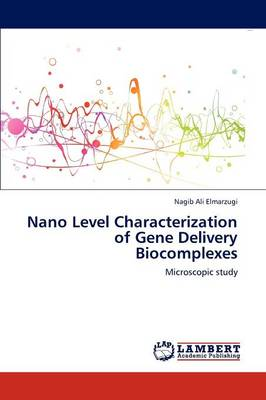 Nano Level Characterization of Gene Delivery Biocomplexes by Nagib Ali Elmarzugi