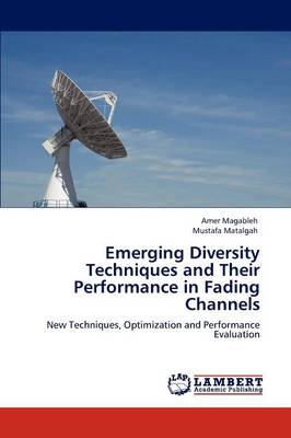 Emerging Diversity Techniques and Their Performance in Fading Channels by Amer Magableh, Mustafa Matalgah