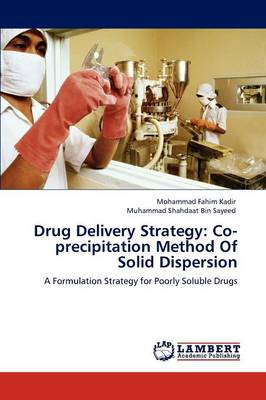 Drug Delivery Strategy Co-Precipitation Method of Solid Dispersion by Mohammad Fahim Kadir, Muhammad Shahdaat Bin Sayeed